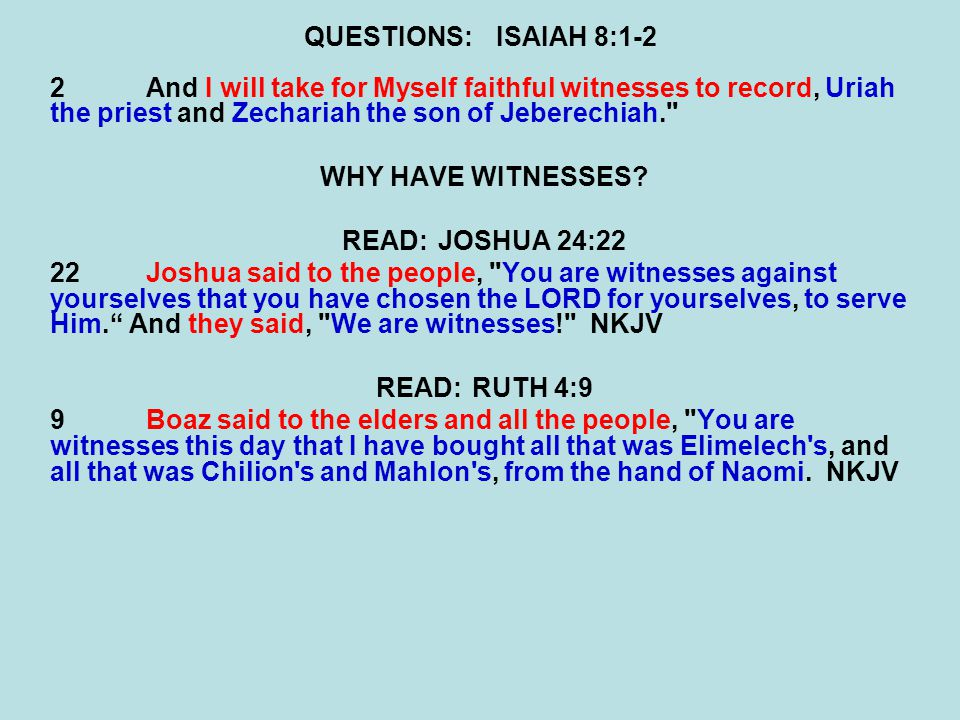QUESTIONS:ISAIAH 8:1-2 2And I will take for Myself faithful witnesses to record, Uriah the priest and Zechariah the son of Jeberechiah.