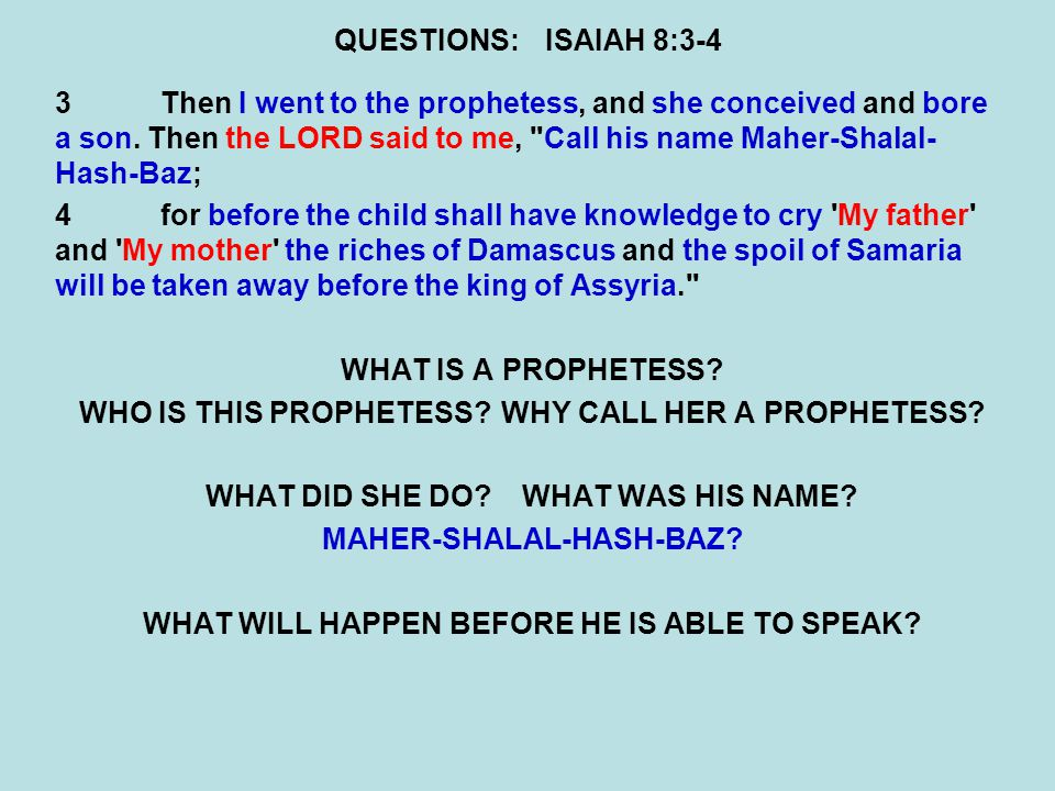 QUESTIONS:ISAIAH 8:3-4 3Then I went to the prophetess, and she conceived and bore a son.