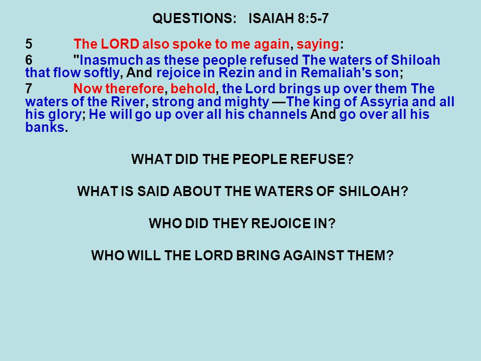 QUESTIONS:ISAIAH 8:5-7 5The LORD also spoke to me again, saying: 6