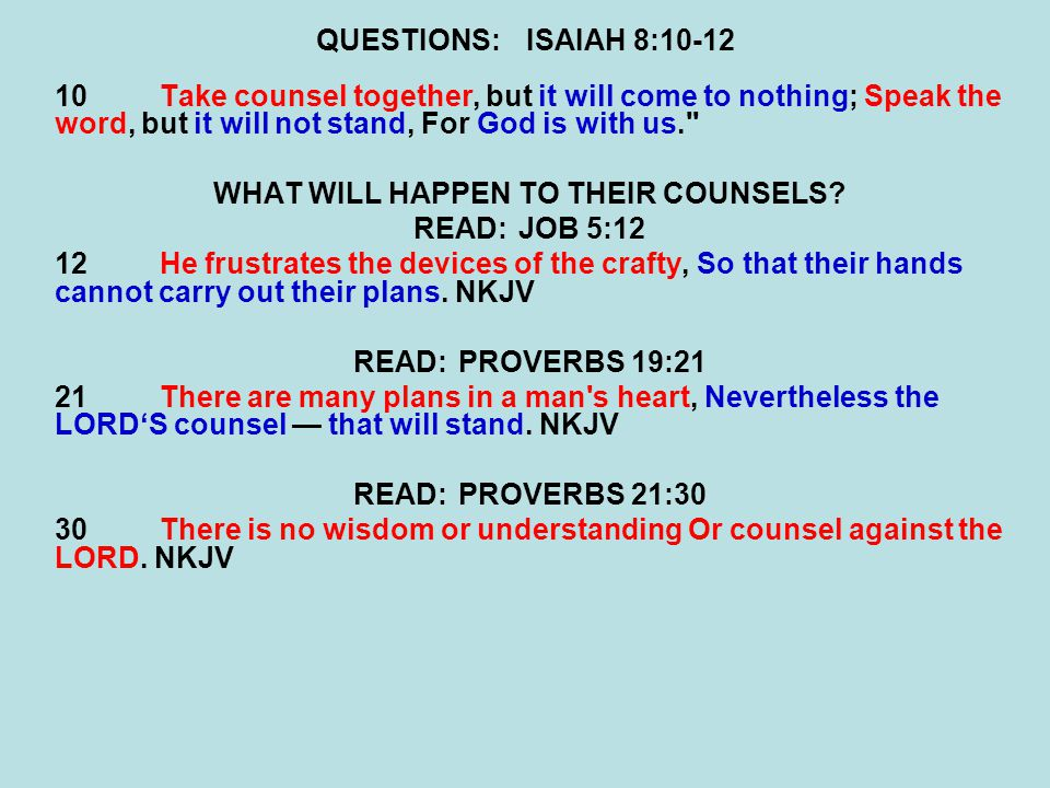 QUESTIONS:ISAIAH 8:10-12 10Take counsel together, but it will come to nothing; Speak the word, but it will not stand, For God is with us.