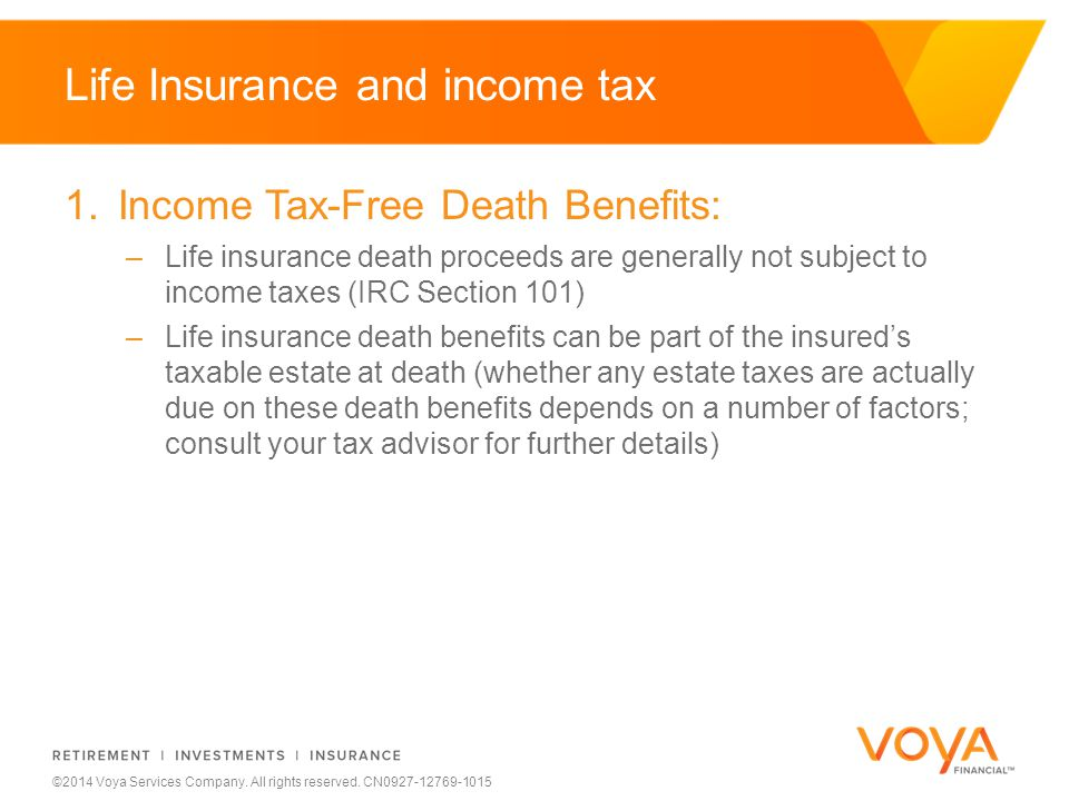 Do not put content on the brand signature area ©2014 Voya Services Company. All rights reserved. CN0927-12769-1015 Life Insurance and income tax 1.Inc