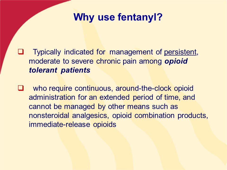 Why use fentanyl.