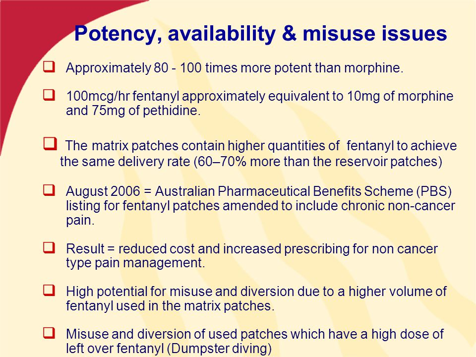 Potency, availability & misuse issues  Approximately 80 - 100 times more potent than morphine.
