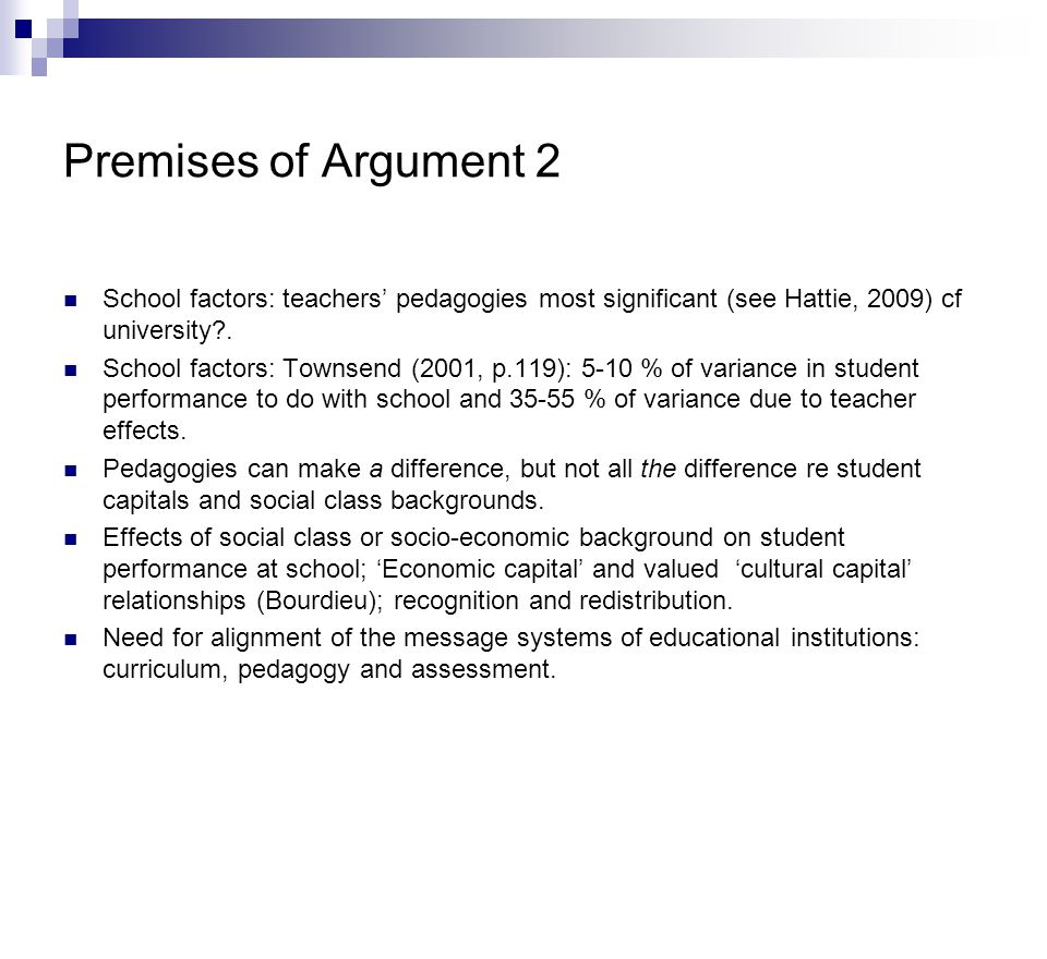 Premises of Argument 2 School factors: teachers' pedagogies most significant (see Hattie, 2009) cf university .