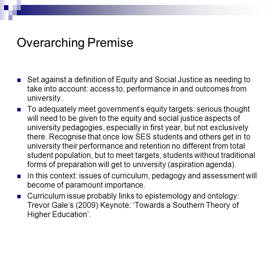 Overarching Premise Set against a definition of Equity and Social Justice as needing to take into account: access to, performance in and outcomes from university.