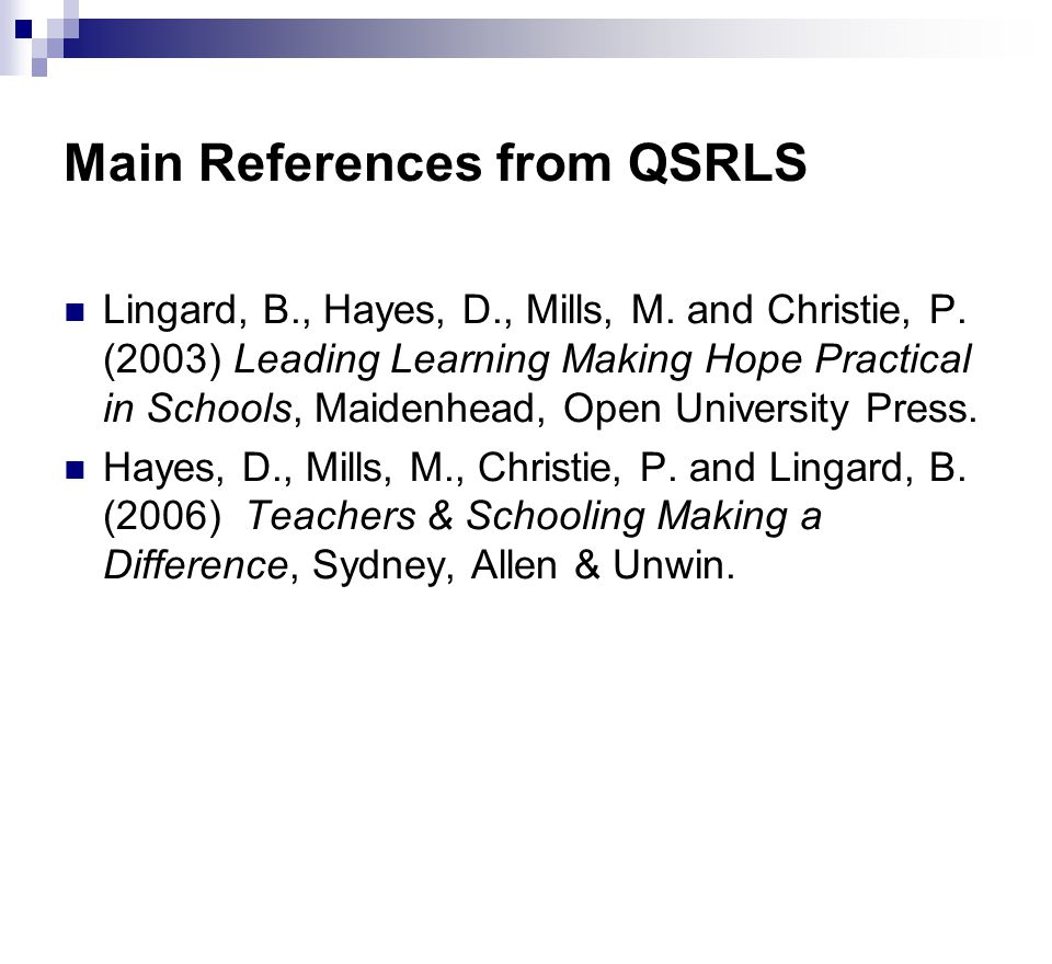 Main References from QSRLS Lingard, B., Hayes, D., Mills, M.