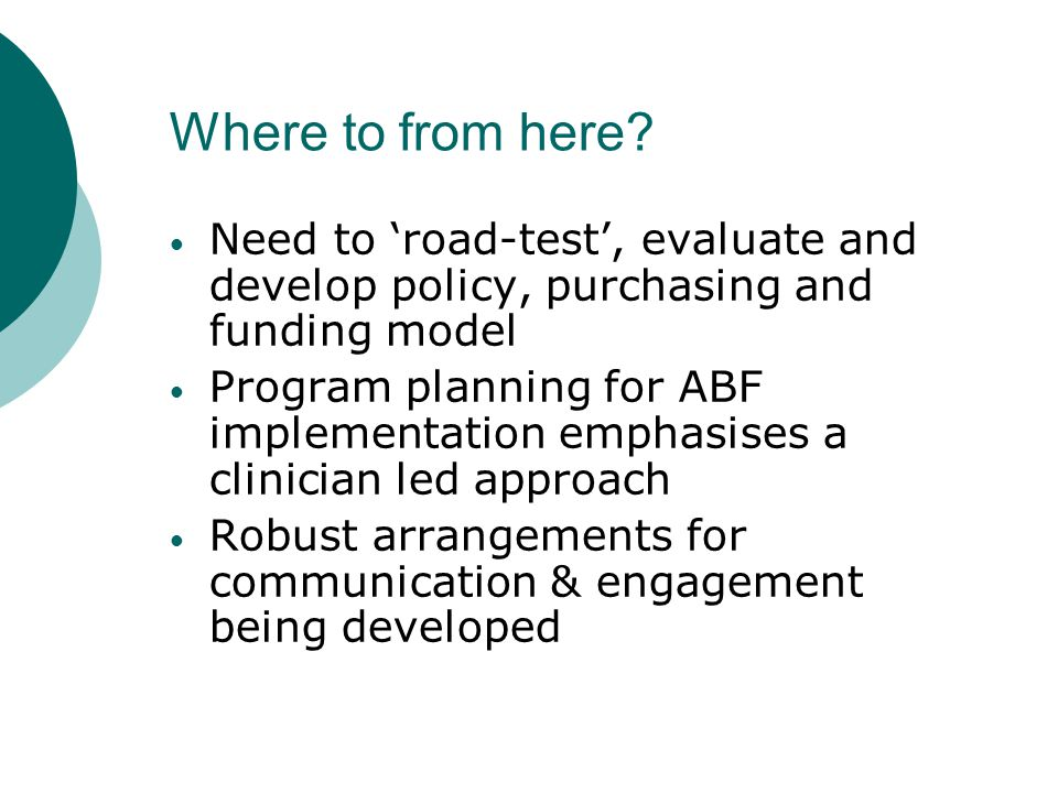Useful Links & Addresses ABF Website http://abf.health.qld.gov.au/ Draft Operating Manual (on ABF website) http://abf.health.qld.gov.au/ABF/Details/125 ABF online learning modules can be access on the finance network site or through link on ABF intranet site Ernst and Young ABF Model Report and Coding, Costing and Counting audit reports are available at: http://casemix.health.qld.gov.au/CFM/QABFProgram.html Any enquiries can be directed to: QABFM@health.qld.gov.au
