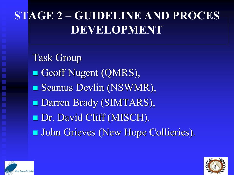 STAGE 2 – GUIDELINE AND PROCES DEVELOPMENT Task Group Geoff Nugent (QMRS), Geoff Nugent (QMRS), Seamus Devlin (NSWMR), Seamus Devlin (NSWMR), Darren Brady (SIMTARS), Darren Brady (SIMTARS), Dr.