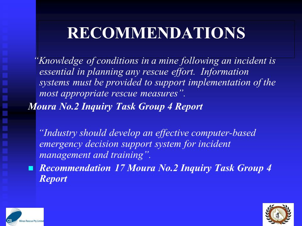 RECOMMENDATIONS Knowledge of conditions in a mine following an incident is essential in planning any rescue effort.