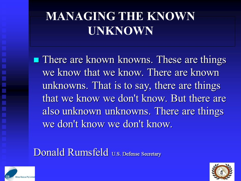 MANAGING THE KNOWN UNKNOWN There are known knowns.