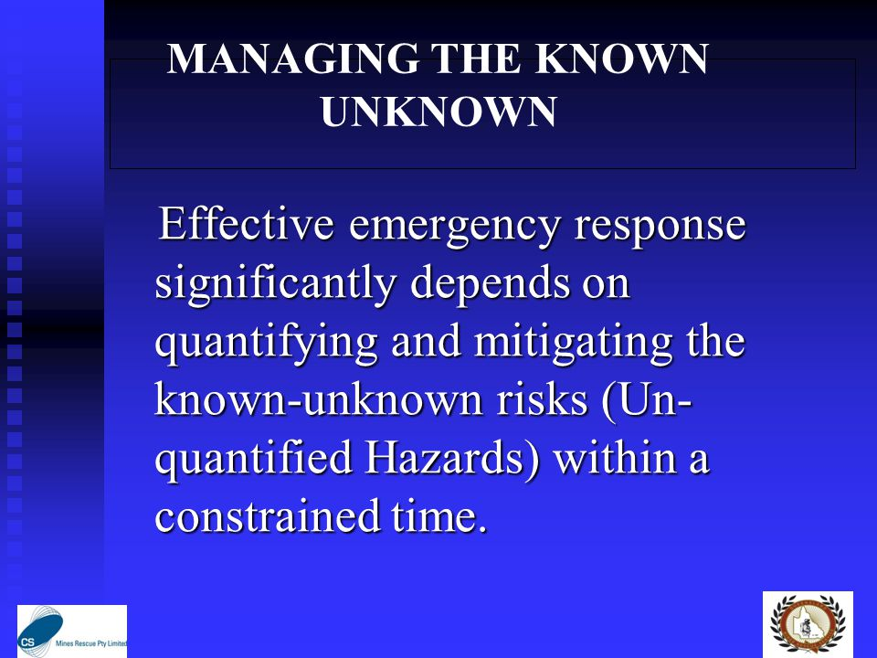 MANAGING THE KNOWN UNKNOWN Effective emergency response significantly depends on quantifying and mitigating the known-unknown risks (Un- quantified Hazards) within a constrained time.