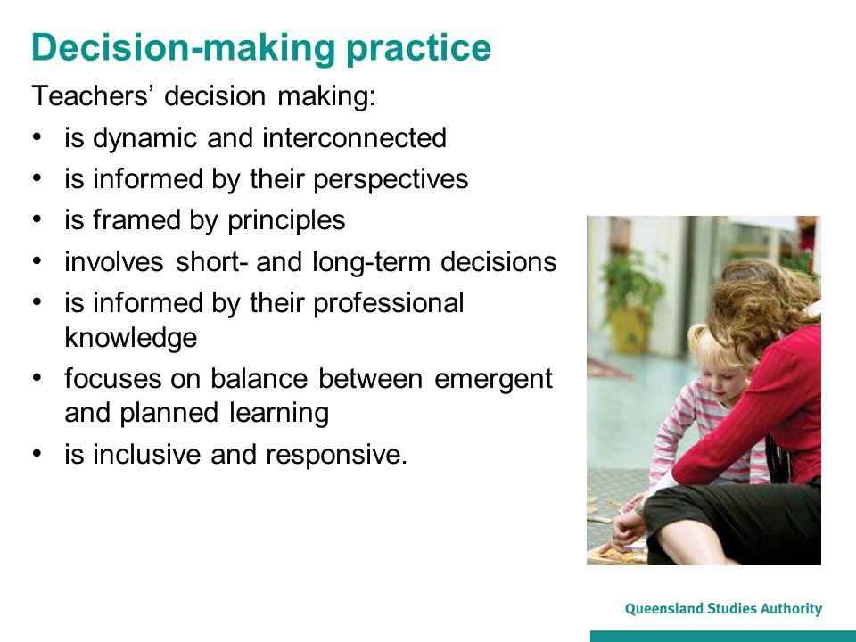 Teachers' decision making: is dynamic and interconnected is informed by their perspectives is framed by principles involves short- and long-term decis