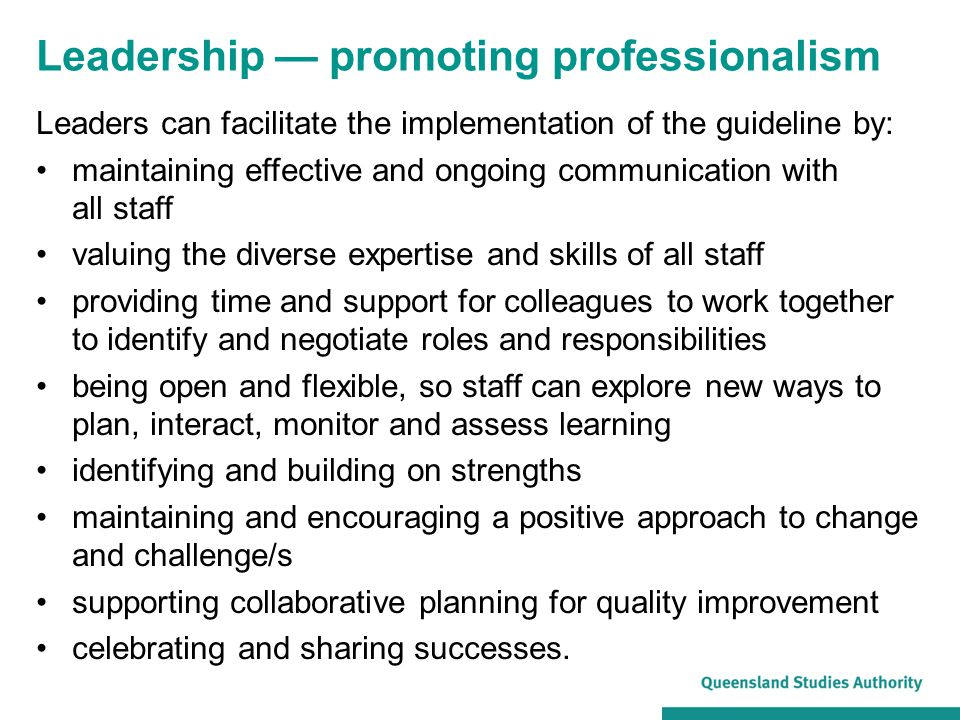 Leadership — promoting professionalism Leaders can facilitate the implementation of the guideline by: maintaining effective and ongoing communication