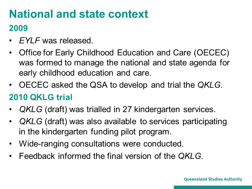 2009 EYLF was released. Office for Early Childhood Education and Care (OECEC) was formed to manage the national and state agenda for early childhood e