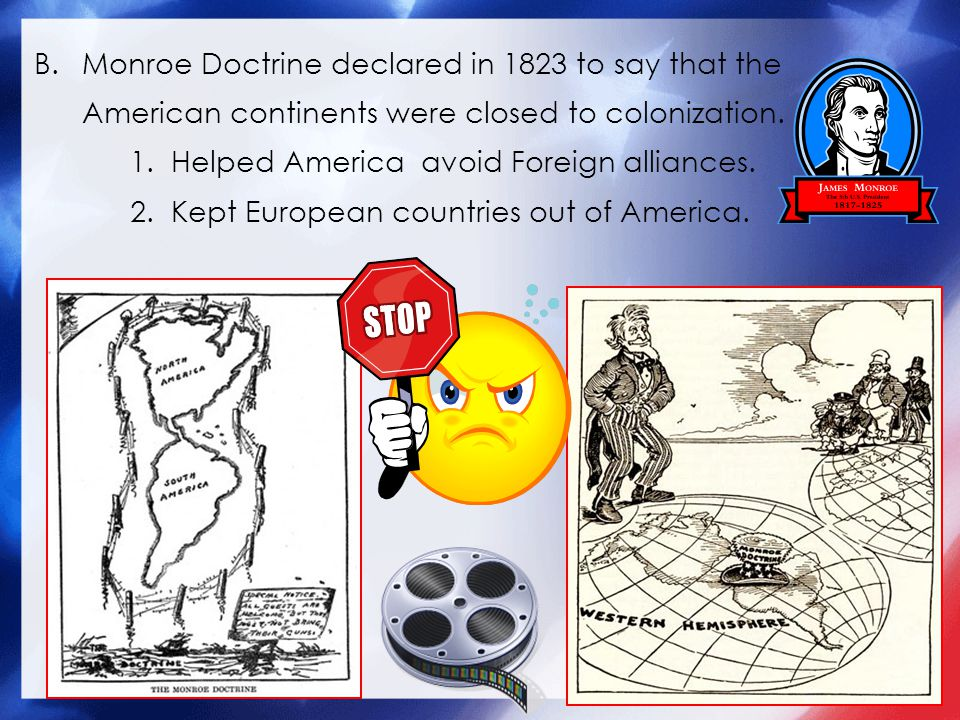 B.Monroe Doctrine declared in 1823 to say that the American continents were closed to colonization.