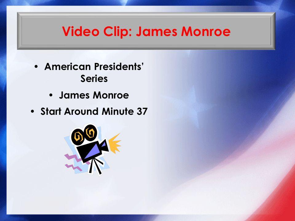 Video Clip: James Monroe American Presidents' Series James Monroe Start Around Minute 37