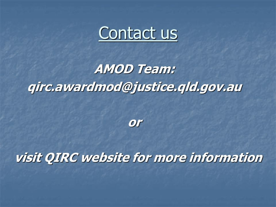 Contact us AMOD Team: qirc.awardmod@justice.qld.gov.auor visit QIRC website for more information visit QIRC website for more information