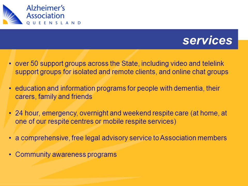 over 50 support groups across the State, including video and telelink support groups for isolated and remote clients, and online chat groups education