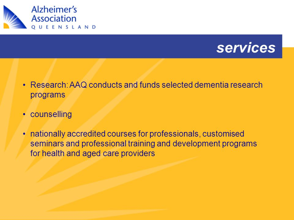 Research: AAQ conducts and funds selected dementia research programs counselling nationally accredited courses for professionals, customised seminars