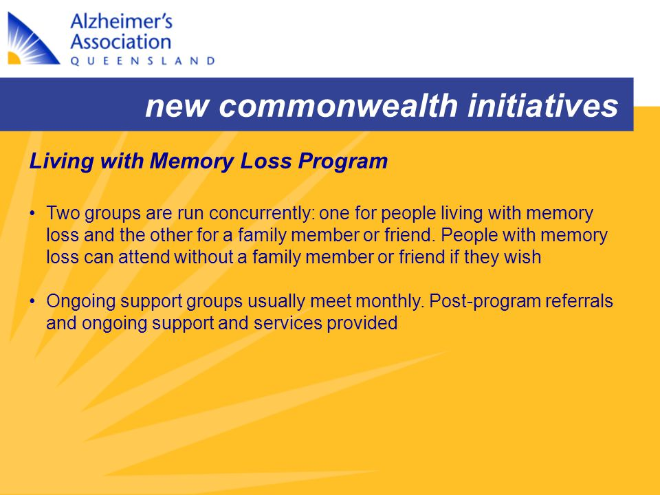 new commonwealth initiatives Two groups are run concurrently: one for people living with memory loss and the other for a family member or friend. Peop