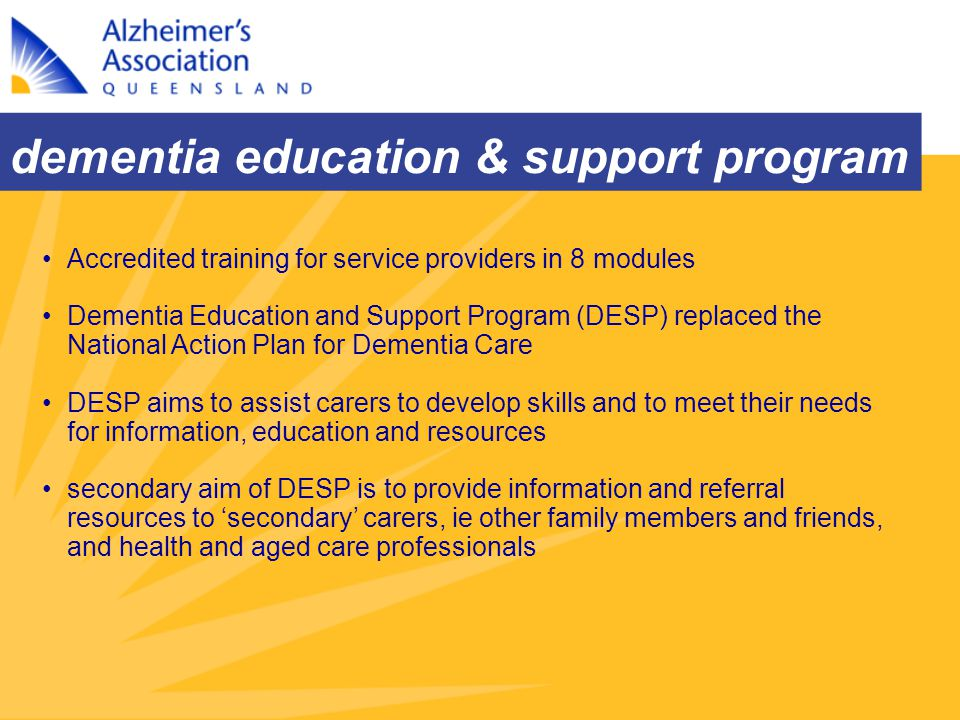 dementia education & support program Accredited training for service providers in 8 modules Dementia Education and Support Program (DESP) replaced the
