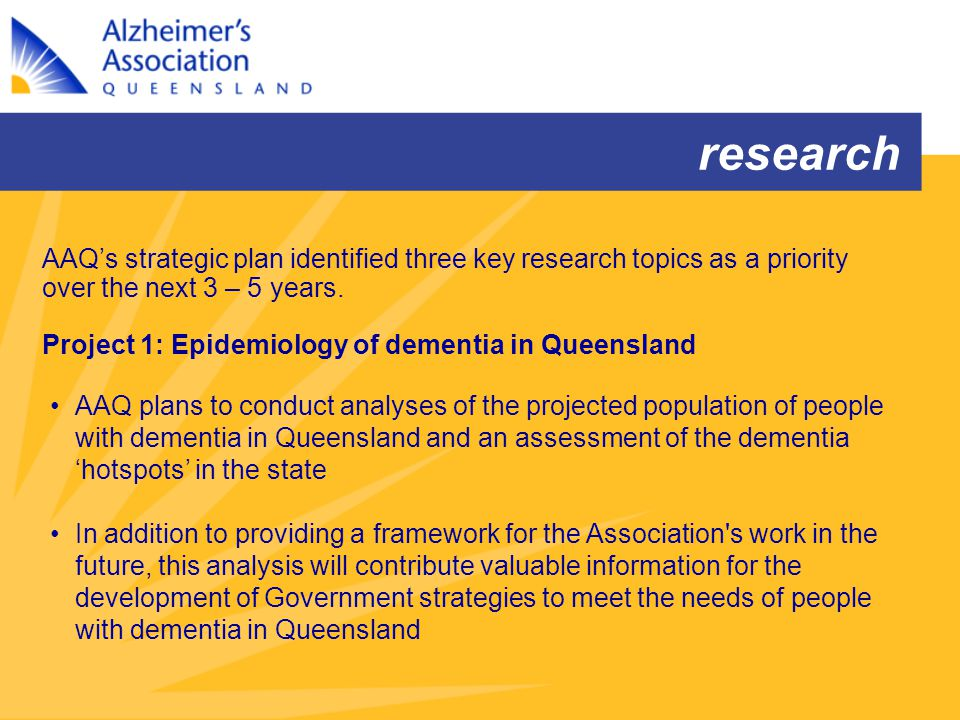 AAQ's strategic plan identified three key research topics as a priority over the next 3 – 5 years. Project 1: Epidemiology of dementia in Queensland A