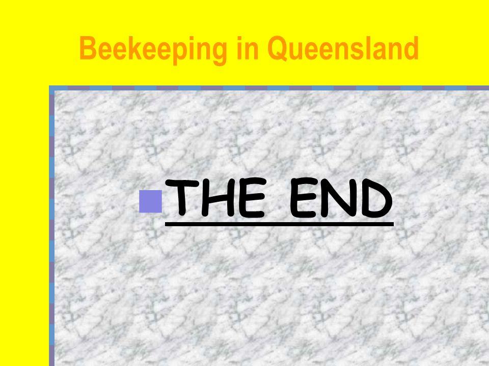 Beekeeping in Queensland THE END