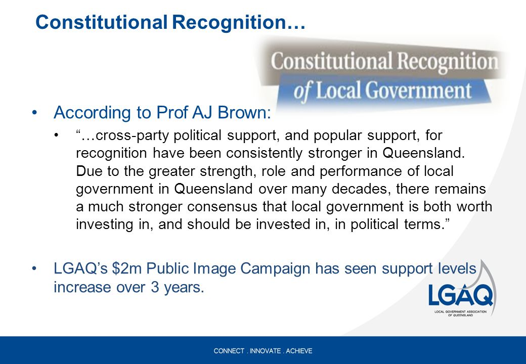 According to Prof AJ Brown: …cross-party political support, and popular support, for recognition have been consistently stronger in Queensland.