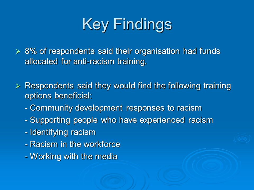 Key Findings  8% of respondents said their organisation had funds allocated for anti-racism training.