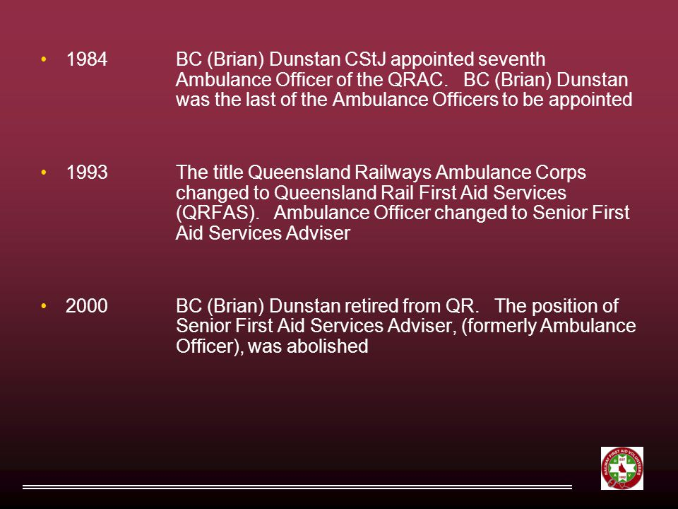 1984BC (Brian) Dunstan CStJ appointed seventh Ambulance Officer of the QRAC.