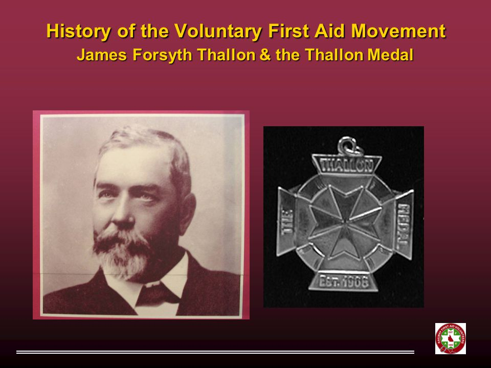 History of the Voluntary First Aid Movement James Forsyth Thallon & the Thallon Medal