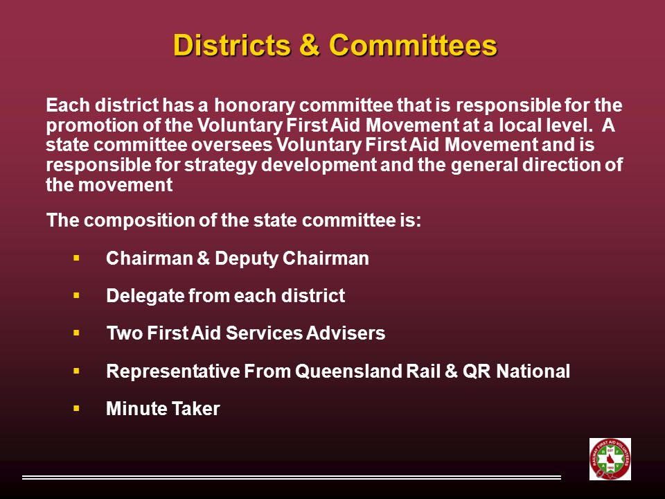 Districts & Committees Each district has a honorary committee that is responsible for the promotion of the Voluntary First Aid Movement at a local level.