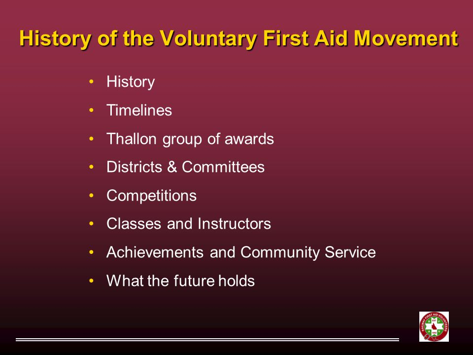 History of the Voluntary First Aid Movement History Timelines Thallon group of awards Districts & Committees Competitions Classes and Instructors Achievements and Community Service What the future holds