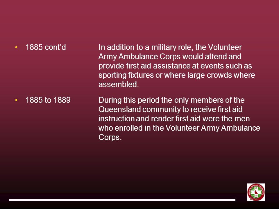 1885 cont'dIn addition to a military role, the Volunteer Army Ambulance Corps would attend and provide first aid assistance at events such as sporting fixtures or where large crowds where assembled.