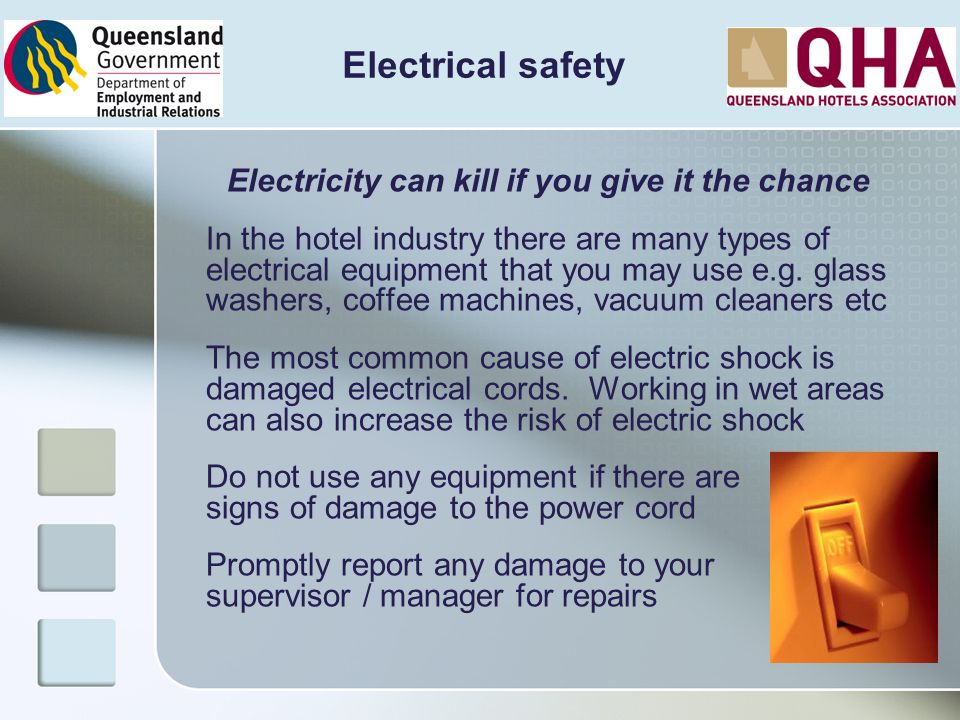 Electrical safety Electricity can kill if you give it the chance In the hotel industry there are many types of electrical equipment that you may use e
