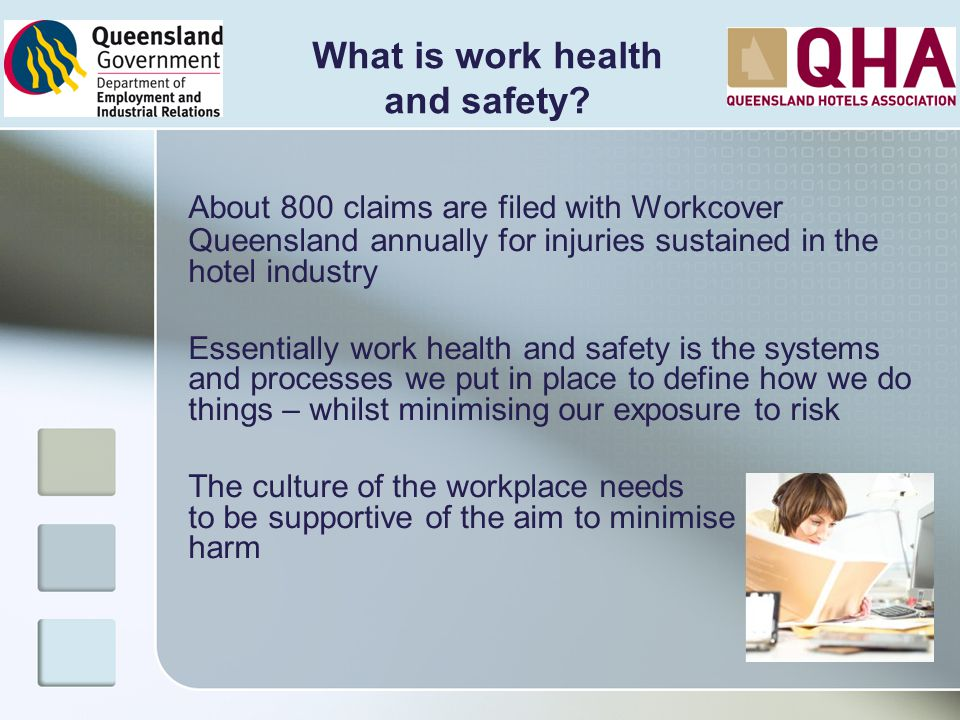 About 800 claims are filed with Workcover Queensland annually for injuries sustained in the hotel industry Essentially work health and safety is the s