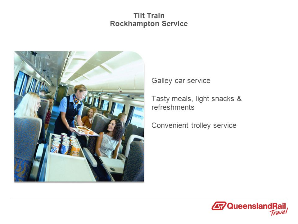 Tilt Train Rockhampton Service Galley car service Tasty meals, light snacks & refreshments Convenient trolley service