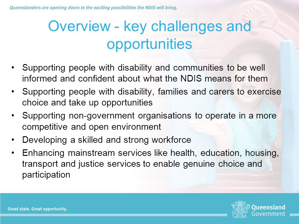 Overview - key challenges and opportunities Supporting people with disability and communities to be well informed and confident about what the NDIS me