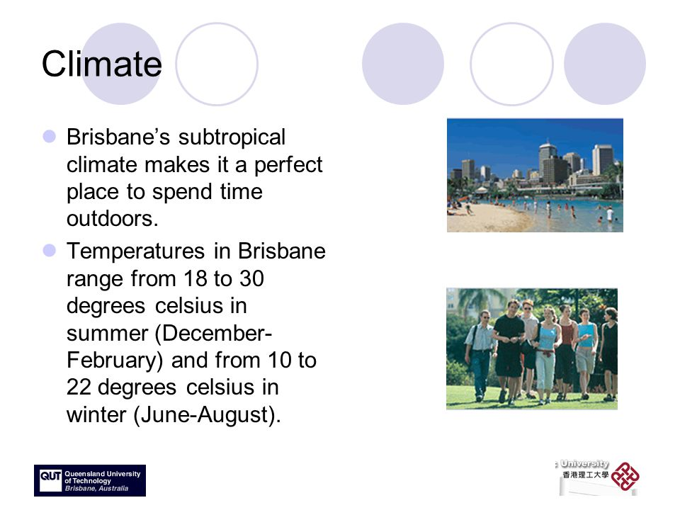 Climate Brisbane's subtropical climate makes it a perfect place to spend time outdoors.