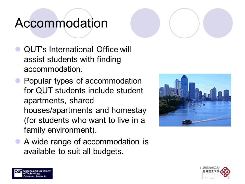 Accommodation QUT s International Office will assist students with finding accommodation.