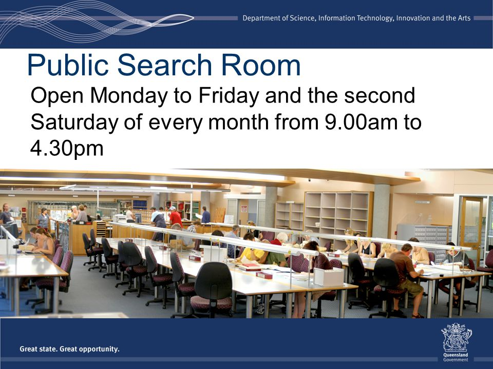 Public Search Room Open Monday to Friday and the second Saturday of every month from 9.00am to 4.30pm