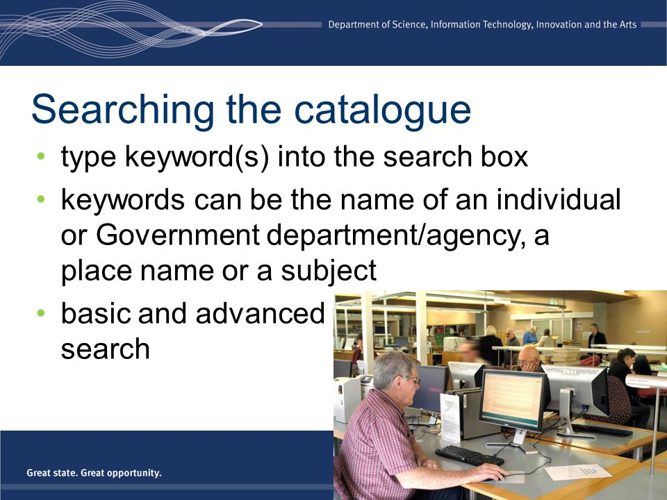 Searching the catalogue type keyword(s) into the search box keywords can be the name of an individual or Government department/agency, a place name or
