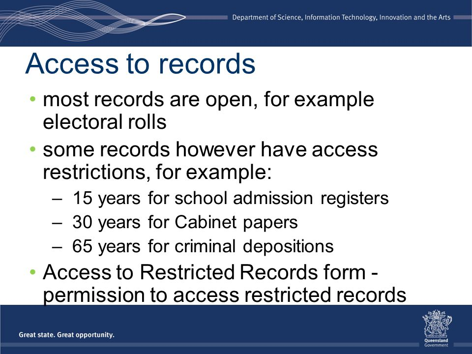 Access to records most records are open, for example electoral rolls some records however have access restrictions, for example: – 15 years for school