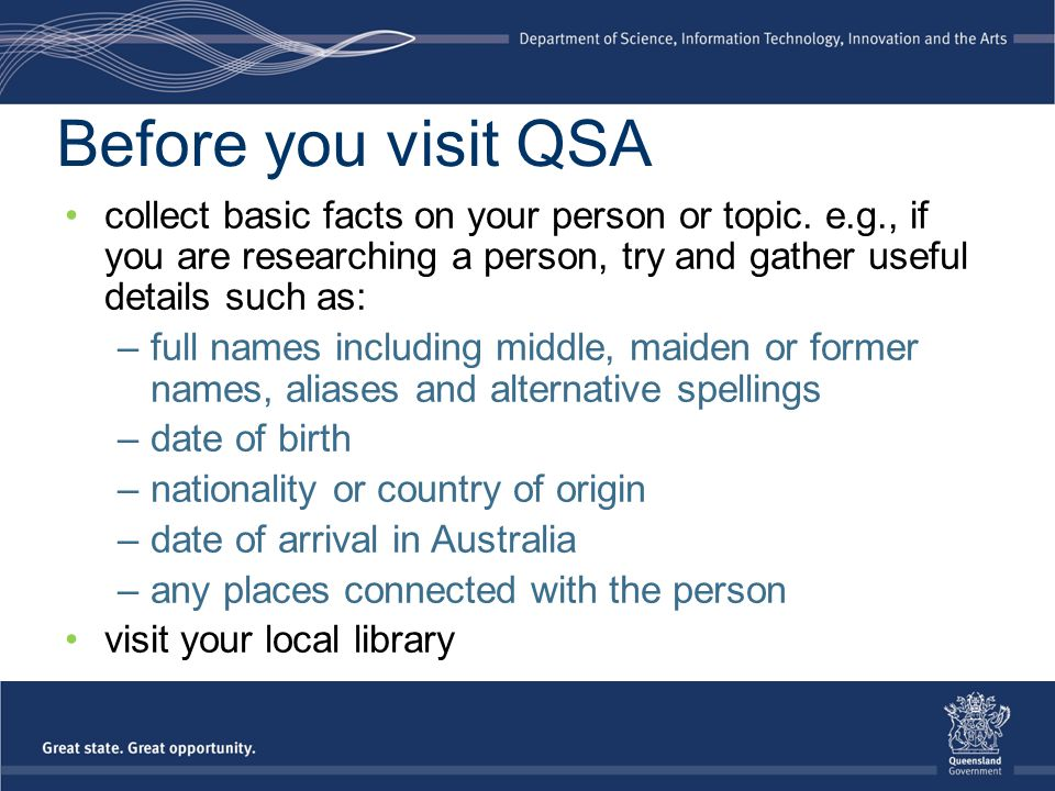 Before you visit QSA collect basic facts on your person or topic.