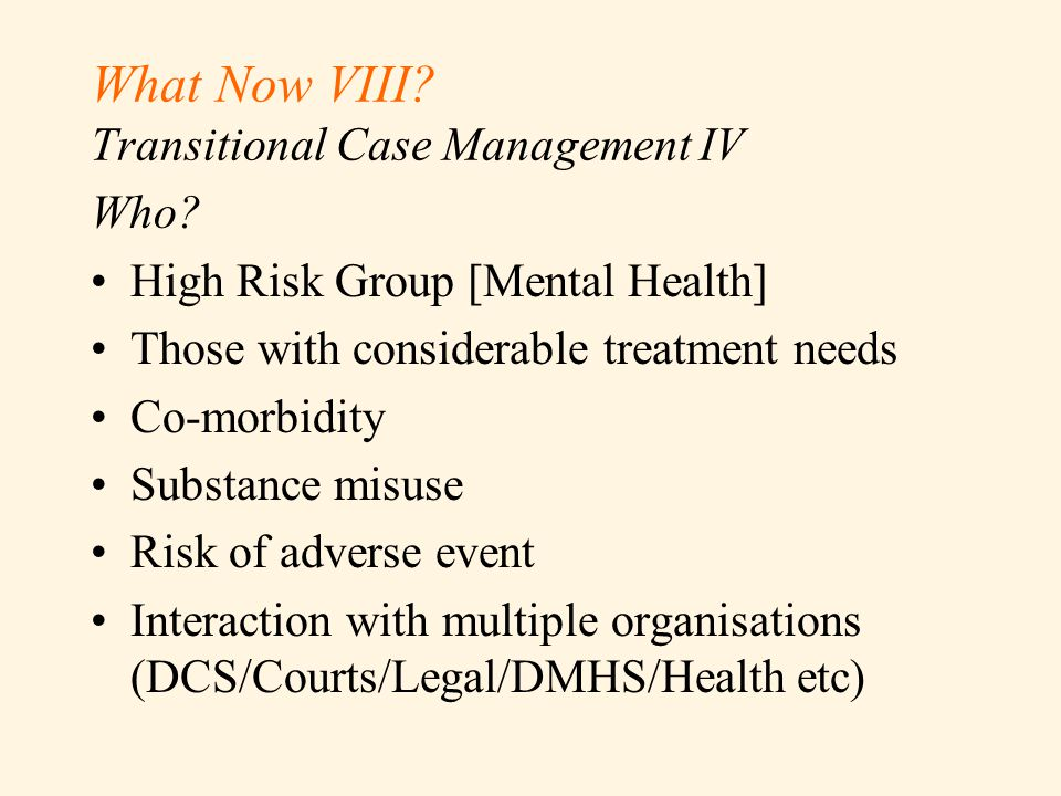 What Now VIII. Transitional Case Management IV Who.