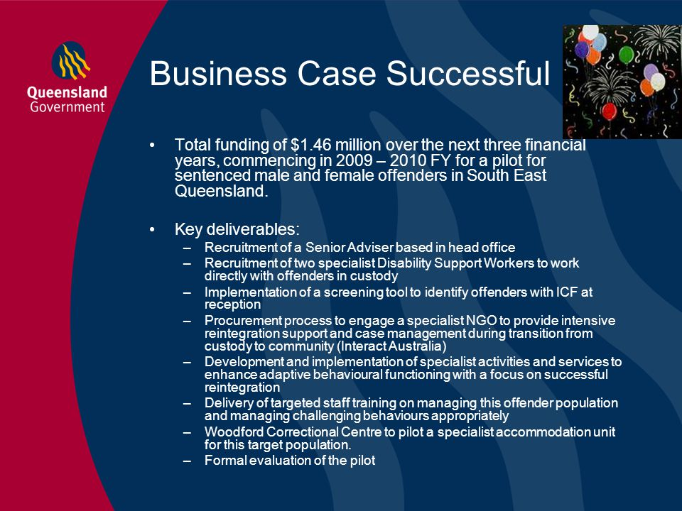 Business Case Successful Total funding of $1.46 million over the next three financial years, commencing in 2009 – 2010 FY for a pilot for sentenced ma
