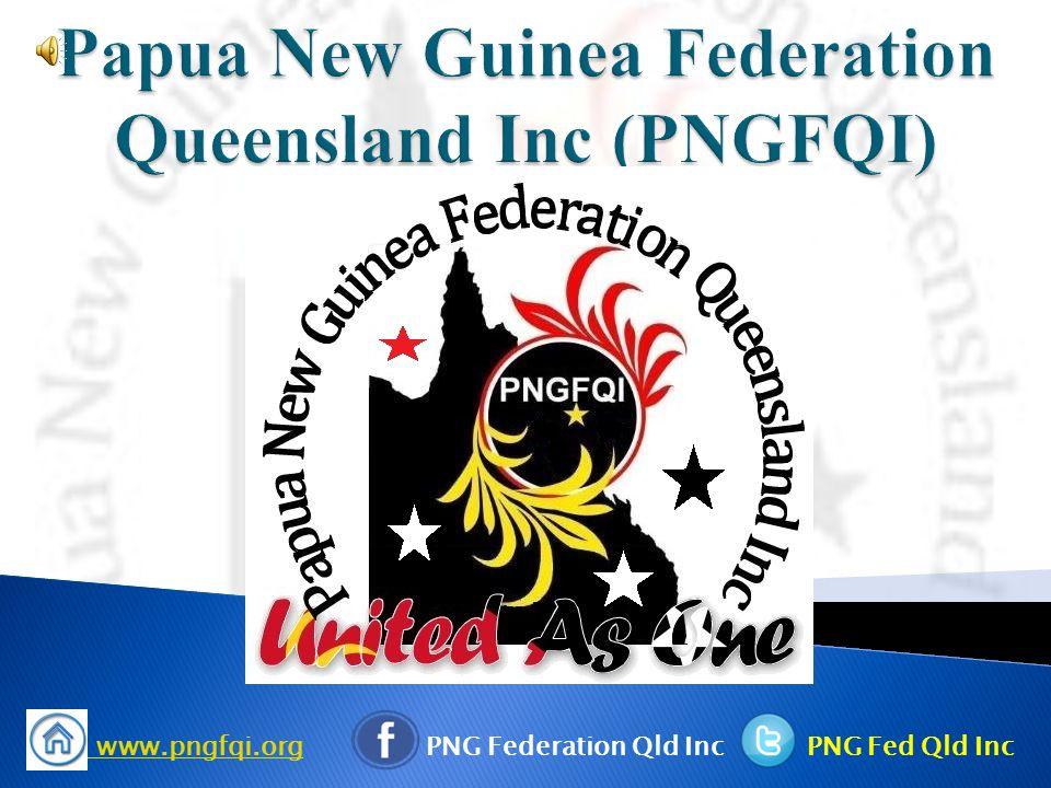 www.pngfqi.org www.pngfqi.org PNG Federation Qld Inc PNG Fed Qld Inc