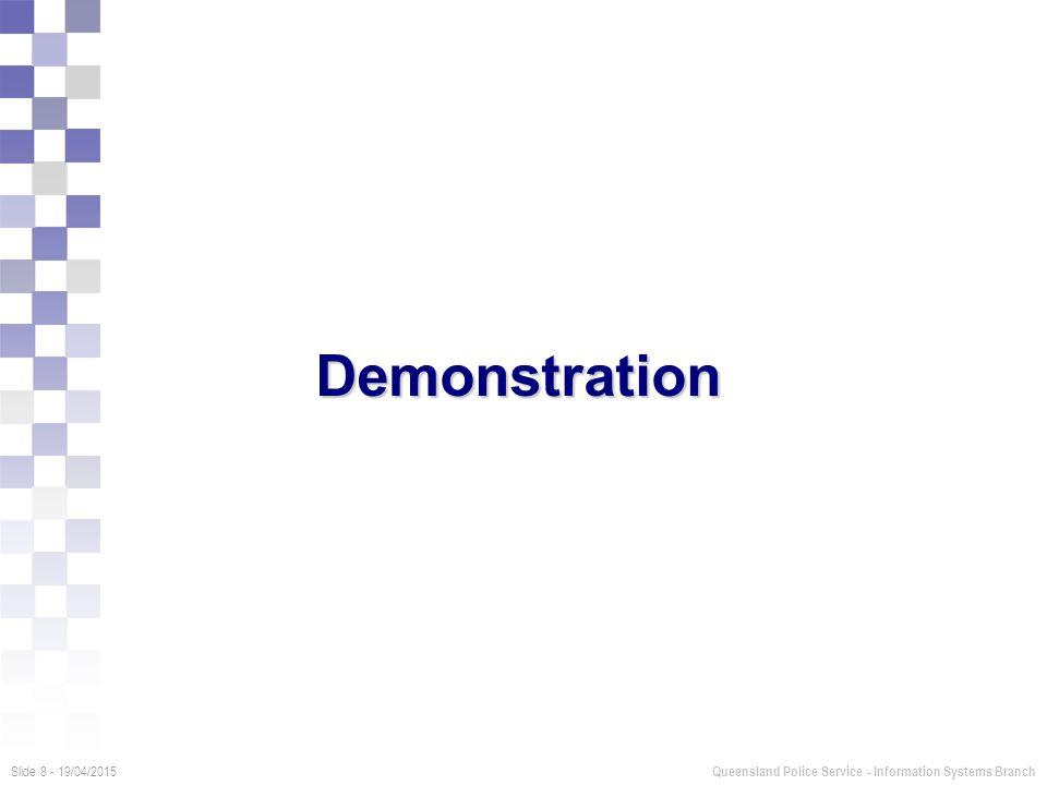 Demonstration Slide 8 - 19/04/2015 Queensland Police Service - Information Systems Branch