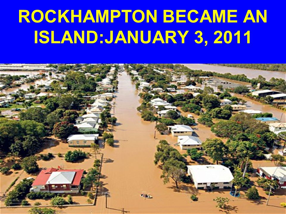 ROCKHAMPTON HIT HARD Rockhampton, a town of 77,000 people 370 miles north of Brisbane, lies close to the coast, on the Fitzroy, one of Australia s largest river systems.