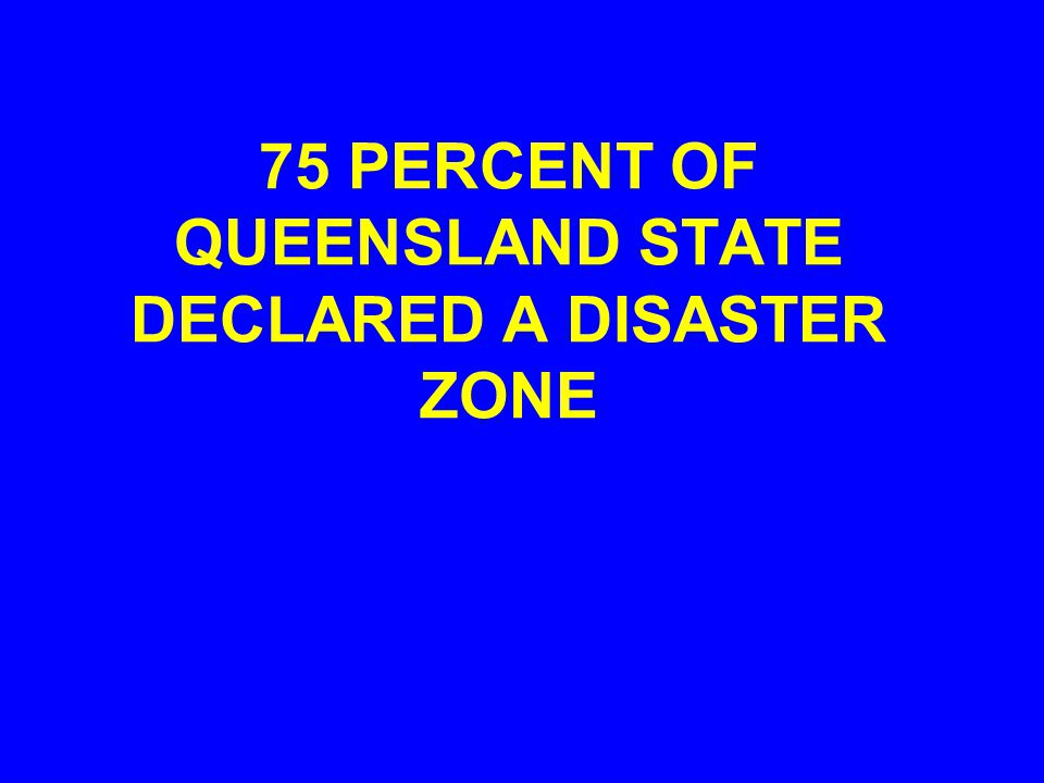 GREAT QUEENSLAND FLOOD INUNDATES 22 TOWNS, DISPLACES 200,000, KILLS 20 +, AND CAUSES LOSSES OF OVER $5 BILLION IN AUSTRALIA